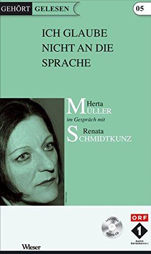 Ich glaube nicht an die Sprache: Herta Müller im Gespräch mit Renata Schmidtkunz (Gehört gelesen)