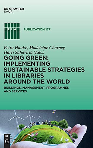 Going Green: Implementing Sustainable Strategies in Libraries Around the World: Buildings, Management, Programs and Services (Ifla Publications) por Petra Hauke,Madeleine Charney,Harri Sahavirta