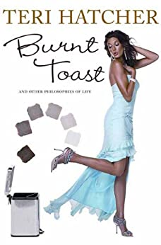 Burnt Toast: And Other Philosophies Of Life by [Hatcher, Teri]
