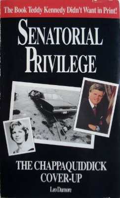 Senatorial Privilege the Chappaquidick Cover-Up Condensed Version