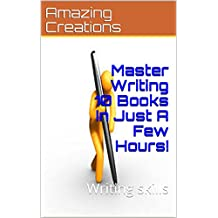 Master Writing 10 Books In Just A Few Hours!: Writing skills