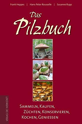 Das Pilzbuch. Sammeln, Kaufen, Züchten, Konservieren, Kochen, Genießen
