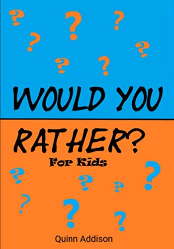 Would You Rather for Kids!: 200 Funny and Silly 'Would You Rather Questions' for Long Car Rides  (Travel Games for Kids Ages 6-12) (Games For The Car For Kids)
