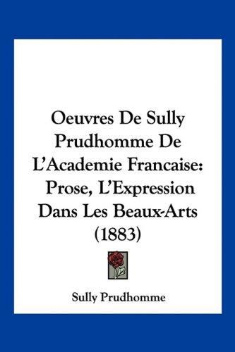 Download Oeuvres De Sully Prudhomme De L'Academie Francaise: Prose, L'Expression Dans Les Beaux-Arts (1883) (French Edition) PDF