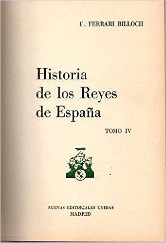 HISTORIA DE LOS REYES DE ESPAÑA. TOMOS: I-II-III-IV: Amazon.es: FERRARI BILLOCH, F.: Libros