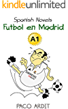 Spanish Novels: Fútbol en Madrid (Spanish Novels for Beginners - A1) (Spanish Edition)