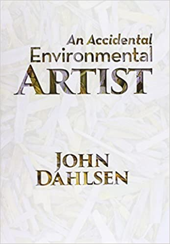 An Accidental Environmental Artist by John Dahlsen (2014-11-15)