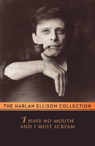 I Have No Mouth & I Must Scream (Harlan Ellison Collecton)