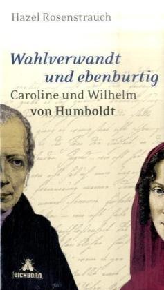Wahlverwandt und ebenbürtig: Caroline und Wilhelm von Humboldt (Die Andere Bibliothek)