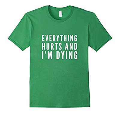 Everything Hurts And I'm Dying Funny Running T Shirt