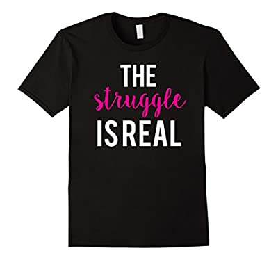 The Struggle Is Real Cute Funny Workout T-Shirt