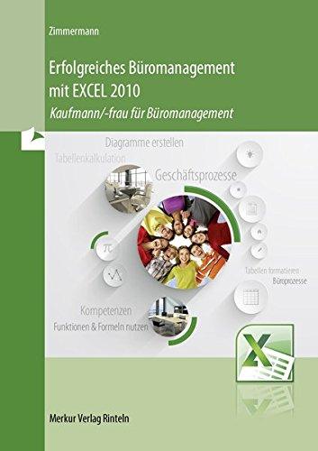 Erfolgreiches Büromanagement mit EXCEL 2010: Kaufmann/-frau für Büromanagement Taschenbuch – 17. Mai 2016 Axel Zimmermann Merkur Rinteln 3812007916 Berufsschulbücher