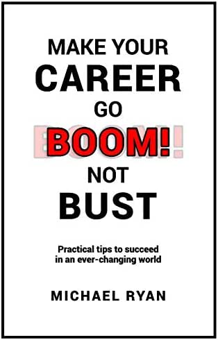 Make Your Career Go BOOM! Not Bust: Practical tips to succeed in an ever-changing world