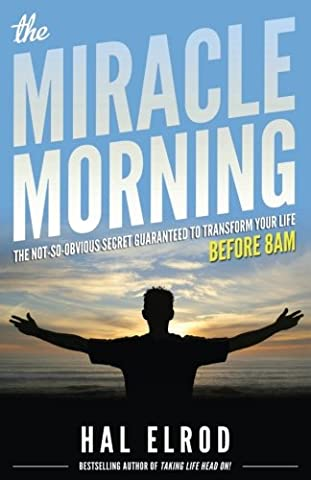 The Miracle Morning: The Not-So-Obvious Secret Guaranteed to Transform Your Life (Before 8AM) (Magic Morning)