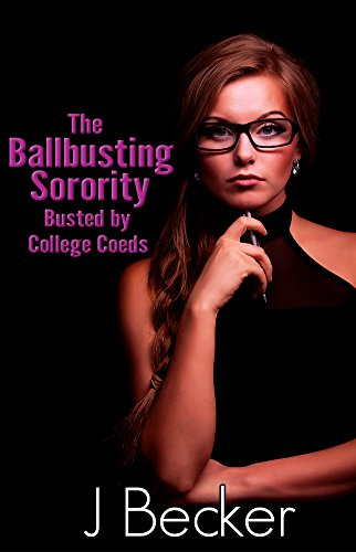 The Ballbusting Sorority: Ballbusted by Coeds