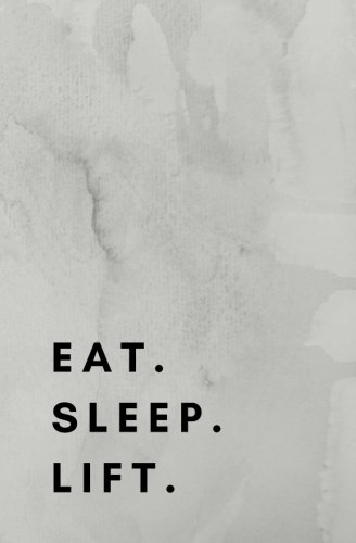 Eat Sleep Lift: Weightlifting Book, Weightlifting Notebook, Weightlifting log, Weightlifting Journal