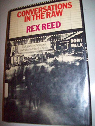 Rex Reed - Conversations In The Raw - Dialogues, Monologues with Stars & Starlets , Film , Movie Review Memoirs