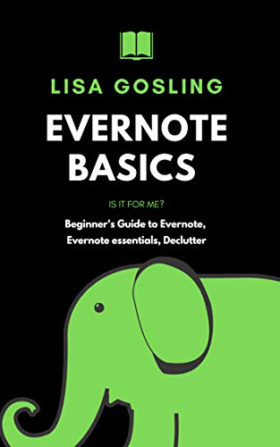 Evernote Basics - Is it for me?: Evernote 2019, Evernote gtd, Beginner's Guide to Evernote, Evernote essentials, Declutter your mind, Organize digital (Best Note App For Android 2019)