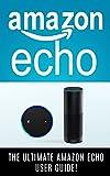 AMAZON ECHO: The Ultimate Amazon Echo User Guide! (English Edition)