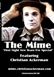 The Mime First Night New Years Eve Special Featuring Christian Ackerman