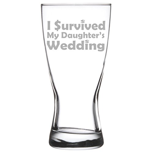 15 oz Beer Pilsner Glass Funny Mom Mother Dad Father of the Bride I survived my daughter's wedding (Daughter My Bride)