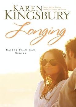 Longing (Bailey Flanigan Series Book 3) by [Kingsbury, Karen]