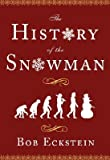The History of the Snowman: From the Ice Age to the Flea Market [HIST OF THE SNOWMAN]