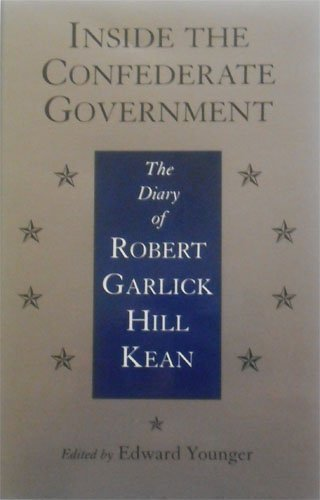 Inside the Confederate Government: The Diary of Robert Garlick Hill Kean (Civil War Paperbacks)