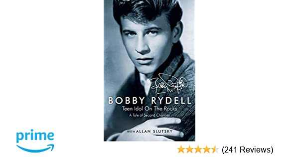 Bobby Rydell: Teen Idol On The Rocks: A Tale of Second