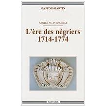 L'ere des Negriers 1714-1774: Nantes Au Xviie Siecle