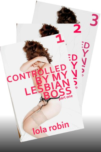 Controlled By My Lesbian Boss: The COMPLETE Bundle (Lesbian BDSM, spanking, humiliation, erotic romance)