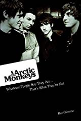 Arctic Monkeys: What People Say They Are, They're Not Paperback