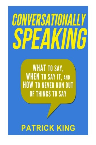 Read Online Conversationally Speaking: WHAT to Say, WHEN to Say It, and HOW to Never Run Out of Things to say pdf