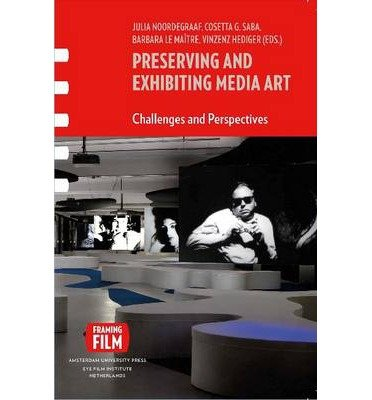 Preserving and Exhibiting Media Art: Challenges and Perspectives (Aup - Framing Film) (Paperback) - Common