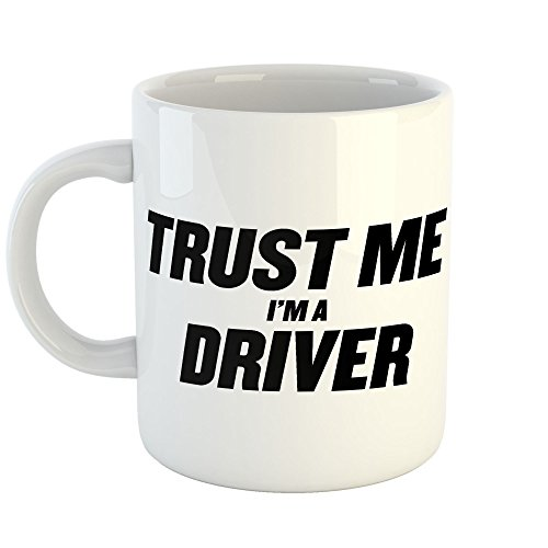 Westlake Art - Trust Me Ima Driver - 11oz Coffee Cup Mug - Sayings Artwork Home Office Birthday Christmas Gift - 11 Ounce (3D1B-4A502)