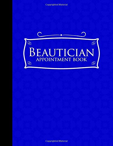 Download Beautician Appointment Book: 6 Columns Appointment Maker, Appointment Tracker, Hourly Appointment Planner, Blue Cover (Volume 12) ebook