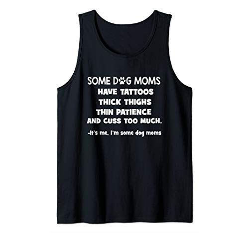 (Some dog moms have tattoos thick thighs thin patience Gift Tank Top)