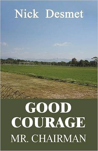 Good Courage Mr  Chairman: Nick Desmet: 9781611020878