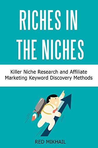 RICHES IN THE NICHES bundle: Killer Niche Research and Affiliate Marketing Keyword Discovery Methods