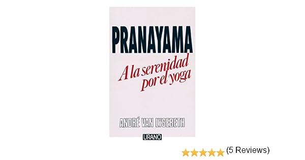Pranayama (Técnicas corporales): Amazon.es: Van Lysebeth ...