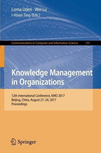 Knowledge Management in Organizations: 12th International Conference, KMO 2017, Beijing, China, August 21-24, 2017, Proceedings (Communications in Computer and Information Science)