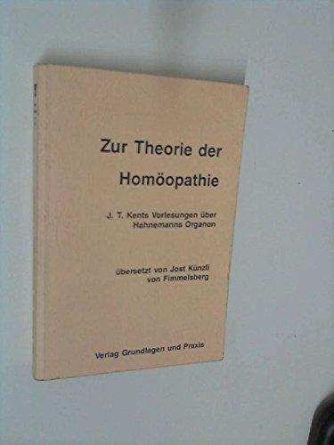 Zur Theorie der Homöopathie. J. T. Kents Vorlesungen über Hahnemanns Organon
