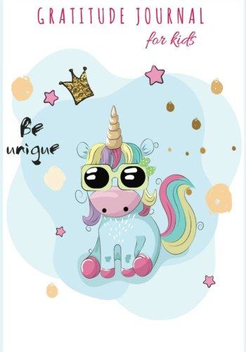 Gratitude Journal For Kids : Be Unique: Cute Unicorn : Daily Writing Today I am grateful for..Daily Practices For Girls Happiness, Guide To Cultivate ... For Children Boys Girls) (Volume 14).