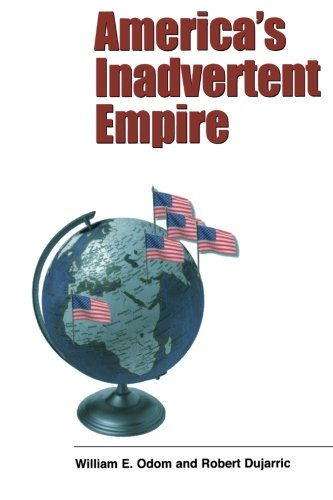 America's Inadvertent Empire (Yale Nota Bene S)