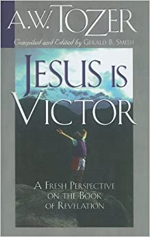Book Jesus Is Victor: A Fresh Perspective on the Book of Revelation by A. W. Tozer (2010-01-01)