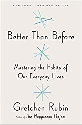 Better Than Before: Mastering the Habits of Our Everyday Lives by Gretchen Rubin (2015-03-17)