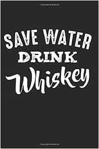 Amazon com: Save Water Drink Whiskey: Vintage Retro Funny
