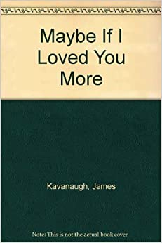 Book Maybe If I Loved You More by James Kavanaugh (1990-12-04)