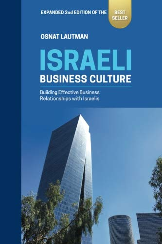 Israeli Business Culture: Expanded 2nd Edition of the Amazon Bestseller: Building Effective Business Relationships with Israelis