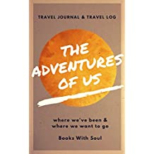 The Adventures of Us: Our Keepsake Travel Journal of Where We've Been, and Where We Want to Go